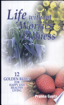 Life Without Worries And Illness 12 Golden Rules For Happy And Healthy Living