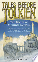 Tales Before Tolkien: The Roots Of Modern Fantasy : the top names in modern fantasy...