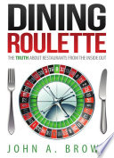 Dining Roulette  The Truth about Restaurants from the Inside Out
