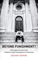 Beyond punishment? : a normative account of the collateral legal consequences of conviction document cover