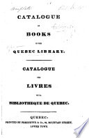 Catalogue of the books in the Quebec Library  Catalogue des livres  etc  MS  additions