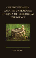 Coexistentialism and the Unbearable Intimacy of Ecological Emergency
