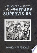 A TRAVELER   S GUIDE TO Art THERAPY SUPERVISION