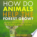 How Do Animals Help the Forest Grow  Animal Books for Kids 9 12   Children s Animal Books