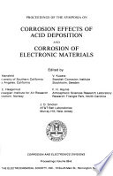 Proceedings Of The Symposia On Corrosion Effects Of Acid Deposition And Corrosion Of Electronic Materials