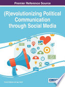 R evolutionizing Political Communication through Social Media