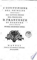 L'istituzione del principe dedicata all'altezza reale del principe D. Francesco di Borbone dall'abate Michele Arcangelo Lupoli