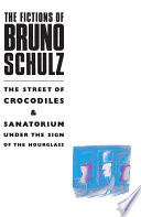 The Fictions Of Bruno Schulz The Street Of Crocodiles Sanatorium Under The Sign Of The Hourglass book
