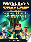 Minecraft Story Mode Season 2 Game Guide Unofficial
