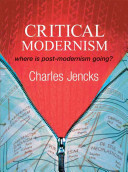 Critical Modernism: Where is Post-Modernism Going What is Post-Modernism