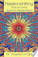 Relationshifting  Tools for Living Quantum Resplendency