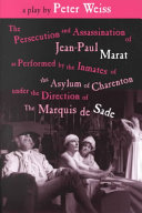 The Persecution and Assassination of Jean-Paul Marat: As Performed by the Inmates of the Asylum of Charenton Under the Direction of the Marquis de Sade