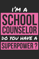 School Counselor Notebook I M A School Counselor Do You Have A Superpower Funny Gift For School Counselor Journal