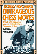 Bobby Fischer s Outrageous Chess Moves