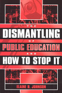 The Dismantling of Public Education and how to Stop it