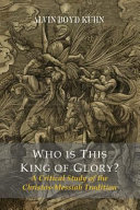 Who Is This King of Glory  a Critical Study of the Christos Messiah Tradition