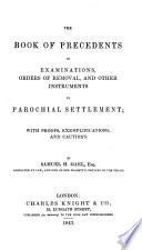 The Book of Precedents of Examinations  Orders of Removal and Other Instruments in Parochial Settlement  with Proofs  Exemplifications and Cautions
