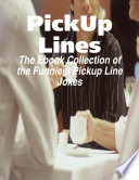 PickUp Lines - The Ebook Collection of the Funniest Pickup Line Jokes