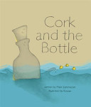Cork And The Bottle : second tale in the cork voyages trilogy. having...