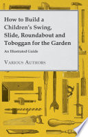 How to Build a Children s Swing  Slide  Roundabout and Toboggan for the Garden   An Illustrated Guide
