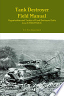 Tank Destroyer Field Manual  Organization and Tactics of Tank Destroyer Units  June 16 1942  FM 18 5