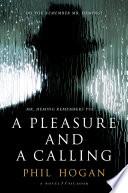 A pleasure and a calling : a novel / Phil Hogan.