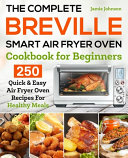 The Complete Breville Smart Air Fryer Oven Cookbook For Beginners