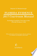 Florida Evidence Courtroom Manual  2017 Edition