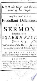 God the Hope  and the Saviour of His People  Apply d to the Case of Protestant Dissenters  in a Sermon Preach d at a Solemn Fast  June 2  1714  On Occasion of the Bill  for Preventing the Growth of Schism   c  By Josias Maultby