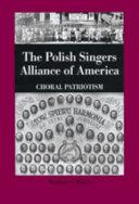 The Polish Singers Alliance of America, 1888-1998