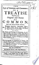 The Law of Commons and Commoners  Or a Treatise Shewing the Original and Nature of Common  and the Several Kinds Thereof  Etc  The Second Edition with Additions