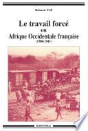 Le travail forcé en Afrique Occidentale Française (1900-1946)
