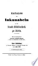 Katalog der Inkunabeln in der Stadt-Bibliothek zu Köln. Herausgegeben von Dr. Leonard Ennen. Erste Abtheilung: a) Einzelne Blätter b) kölnische Drucke bis zum Jahre 1500