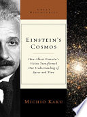 Einstein s Cosmos  How Albert Einstein s Vision Transformed Our Understanding of Space and Time  Great Discoveries