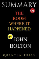 Book SUMMARY of The Room Where It Happened By John Bolton