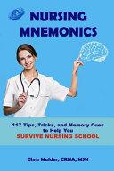 Nursing Mnemonics 117 Tips Tricks And Memory Cues To Help You Survive Nursing School