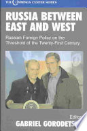 Russia between east and west  Russian foreign policy on the threshold of the twenty first century