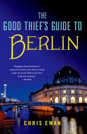 The Good Thief's Guide to Berlin Berlin Part Time Writer Charlie Howard Is Summoned By