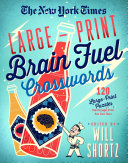 The New York Times Large Print Brain Fuel Crosswords 120 Large Print Puzzles From The Pages Of The New York Times