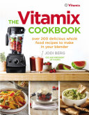 The Vitamix Cookbook : to make the most of your...