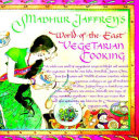 Madhur Jaffrey s World of the East Vegetarian Cooking