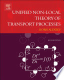 Unified Non Local Theory Of Transport Processes book