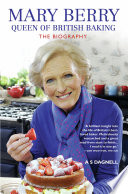 Mary Berry The Queen Of British Baking The Biography