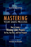 Mastering Your Sales Process : personalize the sales process, increase efficiency,...