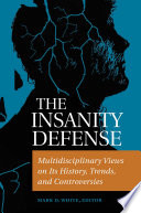 The Insanity Defense  Multidisciplinary Views on its History  Trends  and Controversies