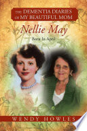The Dementia Diaries of My Beautiful Mom  Nellie May  Born In April