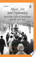 Music, Art and Diplomacy: East-West Cultural Interactions and the Cold War