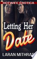 Letting Her Date: Hotwife Erotica