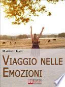 Viaggio nelle Emozioni  Impara a Riconoscere  Affrontare e Controllare le tue Emozioni per vivere in Equilibrio con Te Stesso e con gli Altri   Ebook Italiano   Anteprima Gratis