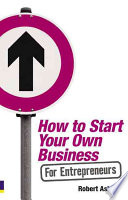 How to Start Your Own Business for Entrepreneurs Every Aspect Of Starting A Business From Generating